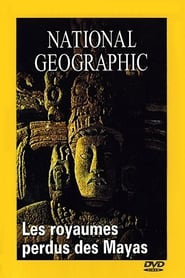 National Geographic : Les Royaumes perdus des Mayas Full online