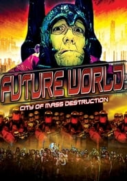 Future World: City of Mass Destruction Full online
