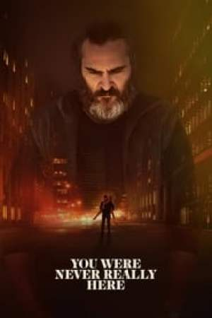 You Were Never Really Here 2017 Online Subtitrat