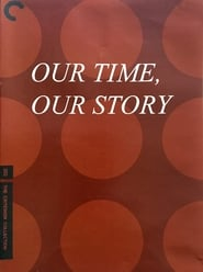 Our Time, Our Story Full online