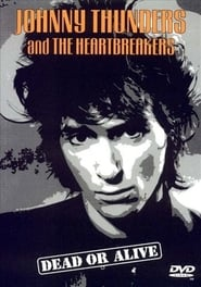Johnny Thunders and the Heartbreakers: Dead or Alive Full online