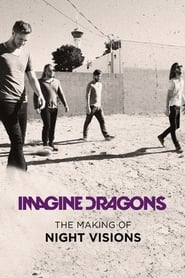 Imagine Dragons: The Making of Night Visions Full online