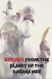 Escape From The Planet Of The Banana Men Full online
