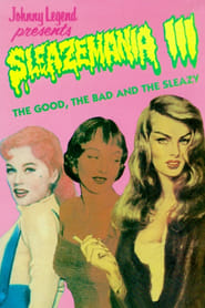 Sleazemania III: The Good, The Bad, and the Sleazy Full online