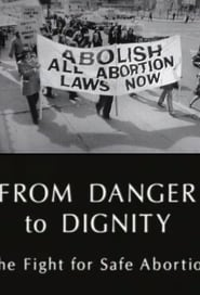 From Danger to Dignity: The Fight For Safe Abortion Full online