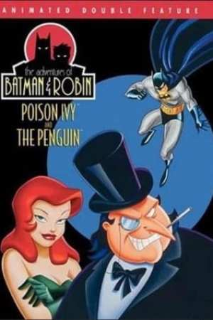 Adventures of Batman & Robin: Poison Ivy/The Penguin