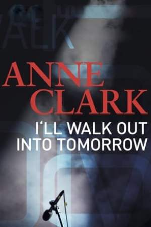 Image Anne Clark: I'll Walk Out Into Tomorrow