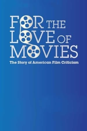 Image For the Love of Movies: The Story of American Film Criticism