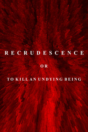 Recrudescence or (To Kill an Undying Being)