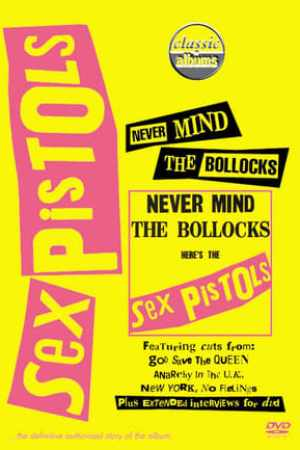 Image Classic Albums : Sex Pistols - Never Mind The Bollocks, Here's The Sex Pistols