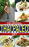 THE ORIGINAL THAI PALEO DIET: EVERYDAY, QUICK AND EASY GLUTEN FREE DIET RECIPES FOR WEIGHT LOSS AND HEALTHY EATING (Duen's Tha..