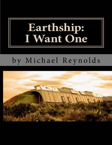 Earthship: I Want One: The first steps. (Volume 1)