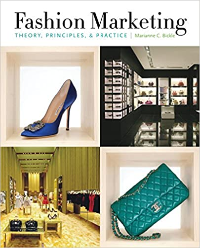 Fashion Marketing: Theory, Principles & Practice By: Marianne C. Bickle