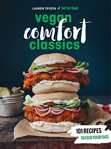 Hot for Food Vegan Comfort Classics: 101 Recipes to Feed Your Face by [Toyota, Lauren]