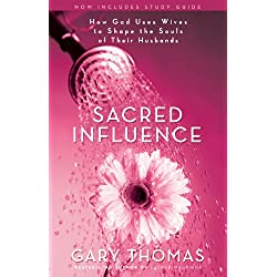 Sacred Influence: What a Man Needs from His Wife to Be the Husband She Wants