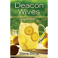 Deacon Wives: Fresh Ideas to Encourage Your Husband and the Church