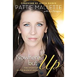 Nowhere but Up: The Story of Justin Bieber's Mom
