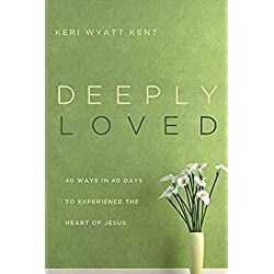 Deeply Loved: 40 Ways in 40 Days to Experience the Heart of Jesus