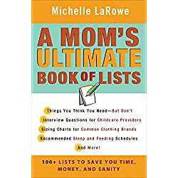 A Mom's Ultimate Book of Lists: 100+ Lists to Save You Time, Money, and Sanity