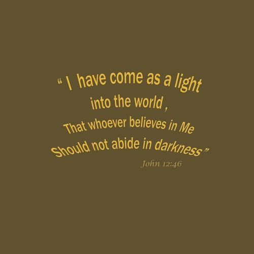 Famed John I Have Come As A Light Into World A Bible Verse Scripture John I Have Come As A Light Into World A Bible Verse Scripture Bible Verses About Light Shining Through Bible Verses About Lightnin