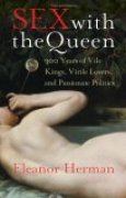 Download Sex with the Queen: 900 Years of Vile Kings, Virile Lovers, and Passionate Politics pdf / epub books