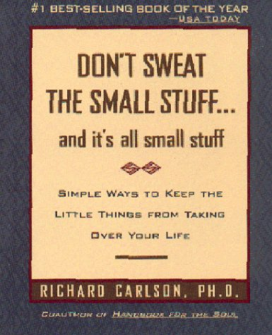 Don't Sweat the Small Stuff ... and it's all small stuff: Simple Ways to Keep the Little Things from Taking Over Your Life