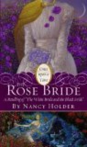 The Rose Bride: A Retelling of The White Bride and the Black Bride