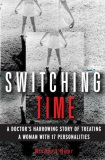 Switching Time: A Doctor's Harrowing Story of Treating a Woman with 17 Personalities