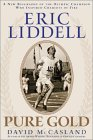 Eric Liddell: Pure Gold : A New Biography of the Olympic Champion Who Inspired Chariots of Fire
