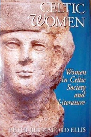 read online Celtic Women: Women in Celtic Society and Literature