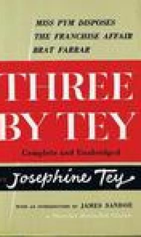 Three By Tey: Miss Pym Disposes, The Franchise Affair, and Brat Farrar