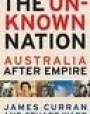 Unknown Nation: Remaking Australia in the Wake of Empire