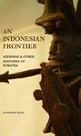 An Indonesian Frontier: Acehnese And Other Histories Of Sumatra