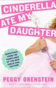 Download Cinderella Ate My Daughter: Dispatches from the Frontlines of the New Girlie-Girl Culture books