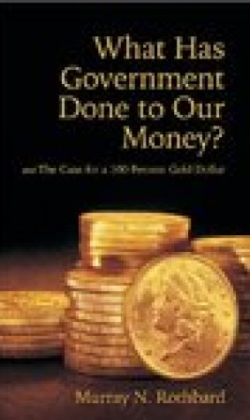 What Has Government Done to Our Money? and The Case for the 100 Percent Gold Dollar