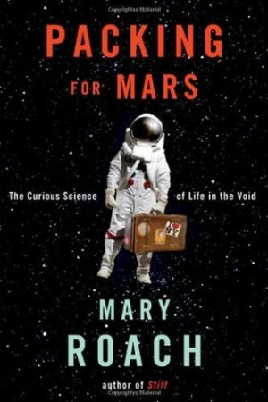Reading books Packing for Mars: The Curious Science of Life in the Void
