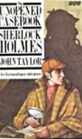 The Unopened Casebook of Sherlock Homes: 6 Extraordinary Adventures
