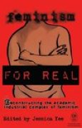 Download Feminism FOR REAL: Deconstructing the Academic Industrial Complex of Feminism pdf / epub books