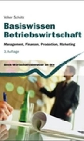 Basiswissen Betriebswirtschaft: Management, Finanzen, Produktion, Marketing