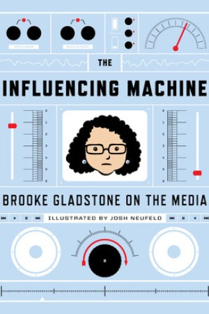 Reading books The Influencing Machine: Brooke Gladstone on the Media