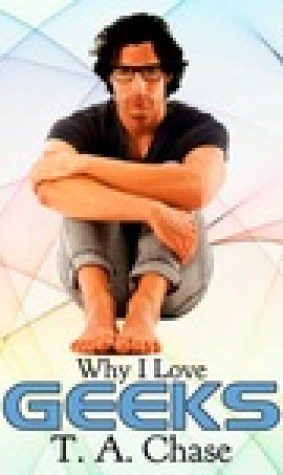 Why I Love Geeks (Why I Love... #1)