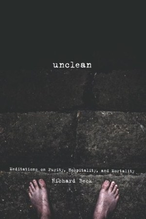 Reading books Unclean: Meditations on Purity, Hospitality, and Mortality