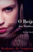 Download O Beijo das Sombras (Vampire Academy #1) books