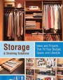 Storage & Shelving Solutions: Over 70 Projects and Ideas That Fit Your Budget, Space, andLifestyle
