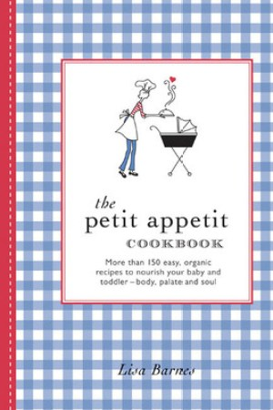 Reading books The Petit Appetit Cookbook: Easy, Organic Recipes to Nurture Your Baby and Toddler