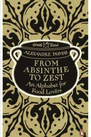 Reading books From Absinthe to Zest: An Alphabet for Food Lovers (Grand dictionnaire de cuisine)