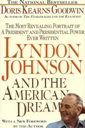 Reading books Lyndon Johnson and the American Dream: The Most Revealing Portrait of a President and Presidential Power Ever Written