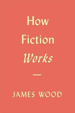 Reading books How Fiction Works