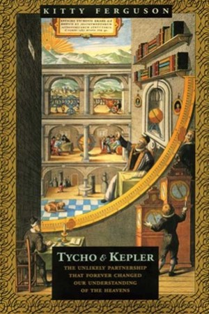 Tycho and Kepler: The Unlikely Partnership That Forever Changed Our Understanding of the Heavens