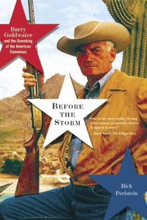 Reading books Before the Storm: Barry Goldwater and the Unmaking of the American Consensus